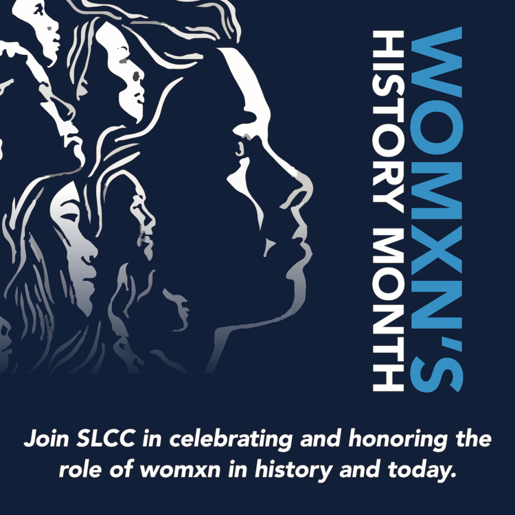 Womxn's History Month - Join SLCC in celebrating and honoring the role of womxn in history and today.