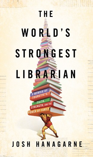 The cover of The World's Strongest Librarian by Josh Hanagarne
